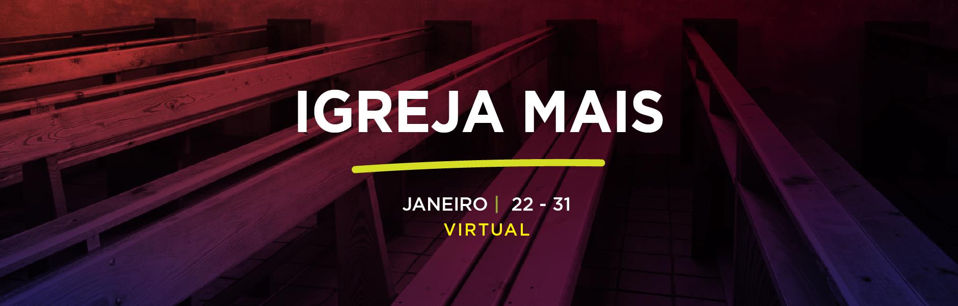 IGREJA MAIS – Curso Virtual de 22 a 31 de Janeiro de 2021