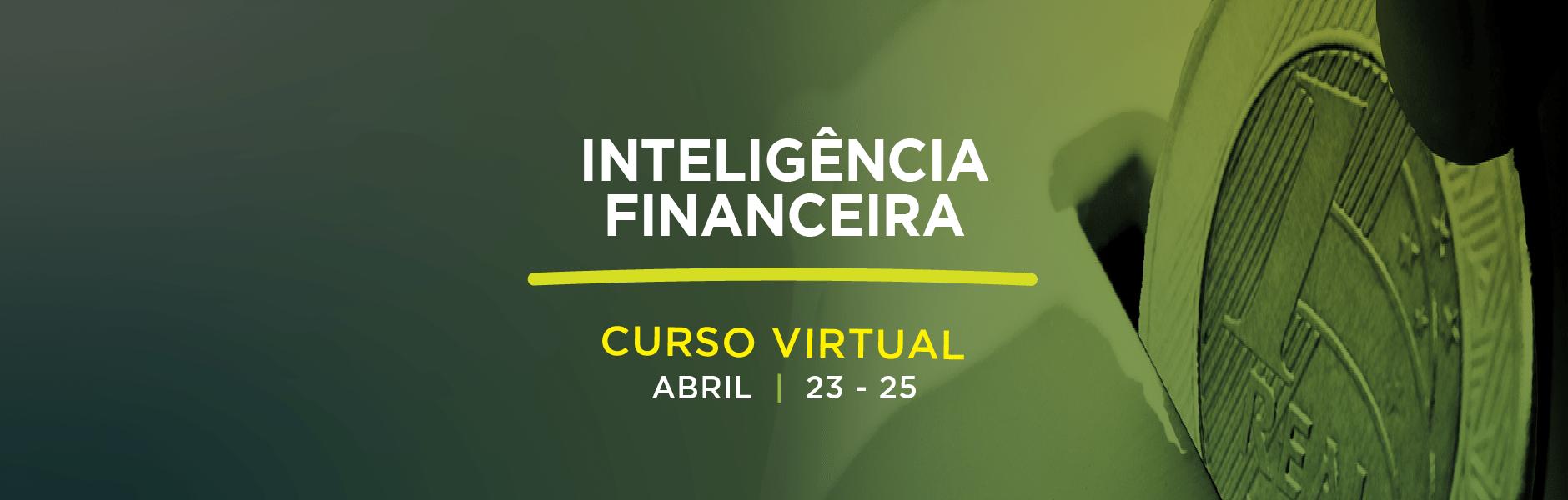INTELIGÊNCIA FINANCEIRA – Curso Virtual de 23 a 25 de Abril de 2021