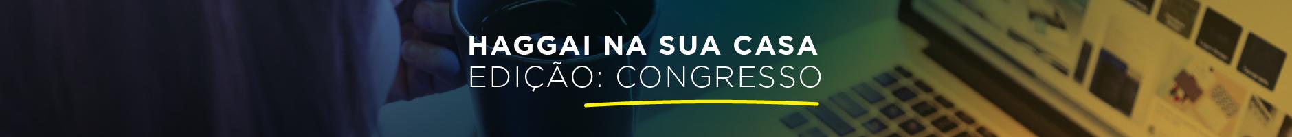 HAGGAI NA SUA CASA: Edição Congresso – 4 coleções de mensagens selecionadas para você no mês de julho