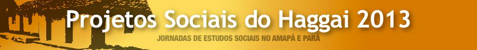 Projetos Sociais do Haggai 2013 no Amapá e no Pará.