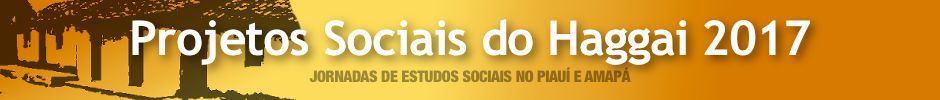 Projetos Sociais do Haggai 2017 no Piauí e Amapá