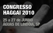 Congresso Haggai 2010 - 25 a 27 de Junho em Águas de Lindóia, SP