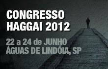 Congresso Haggai 2012 - 22 a 24 de Junho em Águas de Lindóia, SP