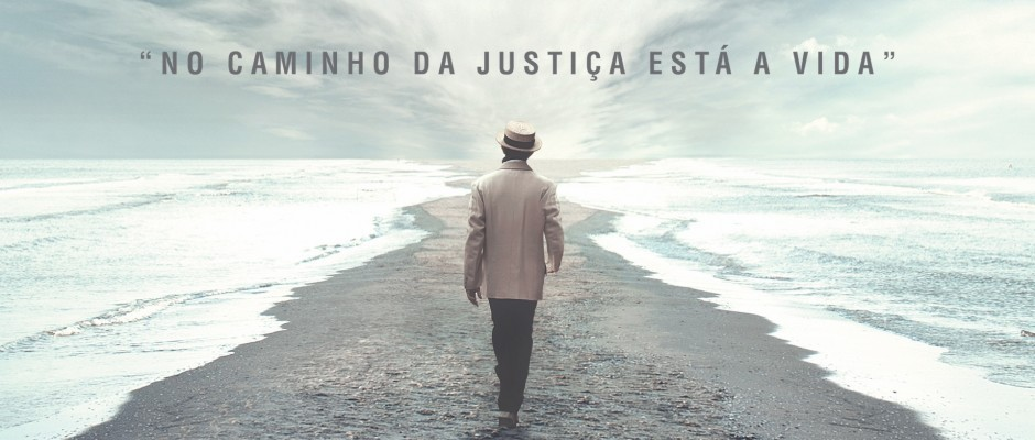 No caminho da Justiça está a Vida